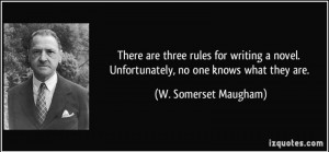 quote-there-are-three-rules-for-writing-a-novel-unfortunately-no-one-knows-what-they-are-w-somerset-maugham-121663